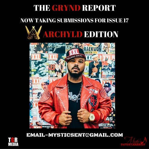 SUBMIT FOR THE GRYND REPORT ISSUE 17 @WARCHYLD_ENT EDITION EMAIL MYSTICSENT@GMAIL.COM