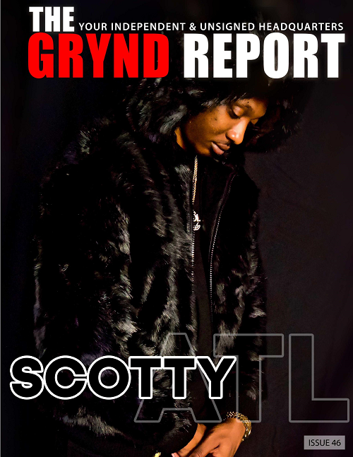 Out Now- The Grynd Report Issue 46 Scotty ATL Edition @scottyatl