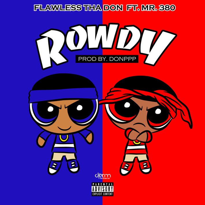"""Flawless Tha Don ft Mr.380 """"Rowdy"""" 