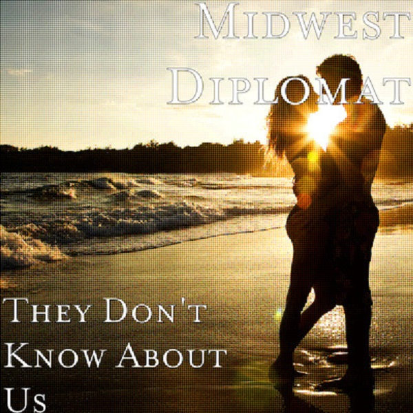 Midwest Diplomat – They Don't Know About Us