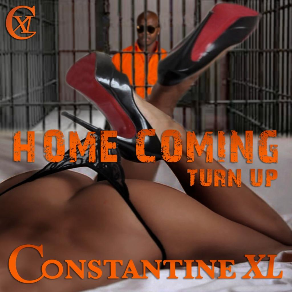 New Music Release, HOME COMING Turn Up by Constantine XL | @Cxlworldwide