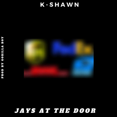 "K-Shawn ""Jays At The Door"" Album 