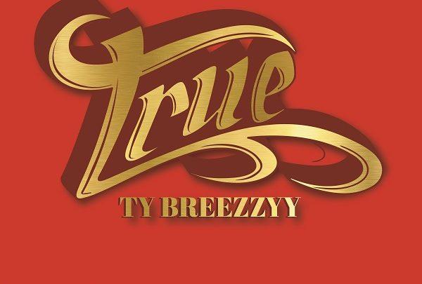 Ty Breezzyy – True
