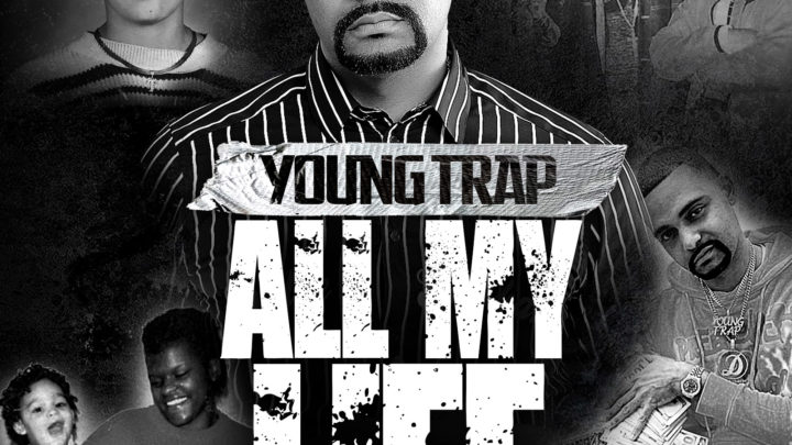 """Young Trap """"All My Life"""" Album   @YoungTrapMuzic"""