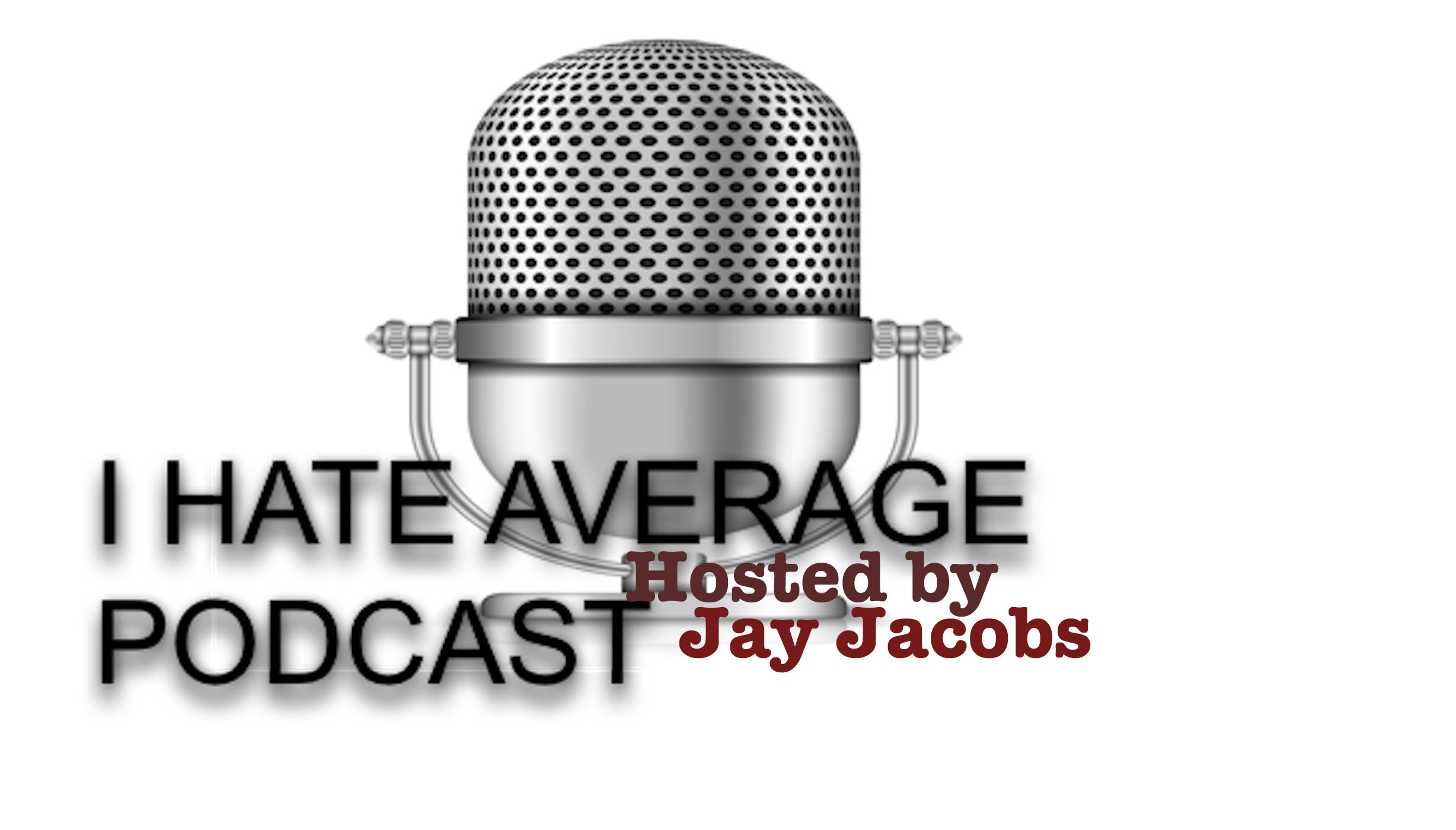 """MUST LISTEN! """"I hate Average Podcast"""" is the hottest Podcast out!"""
