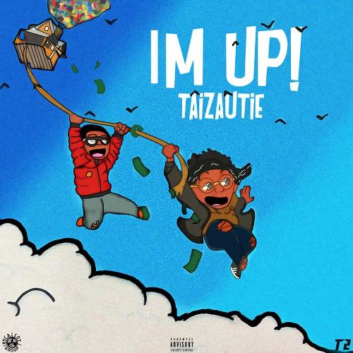 [EP] TaiZautie – I'm Up! @TaiZautie