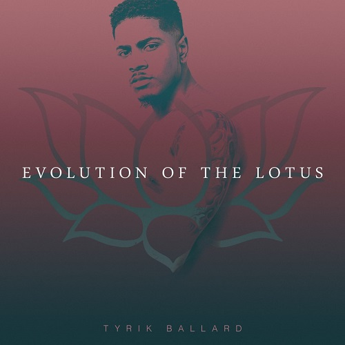 [New EP] Tyrik Ballard- Evolution of the Lotus @tyriksings