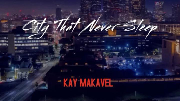 "New Music: Kay Makavel – ""The City That Never Sleeps"""
