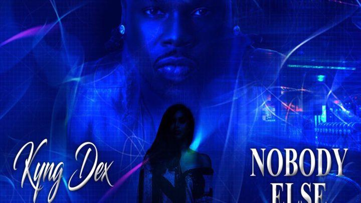 [New Single] Kyng Dex – Nobody Else