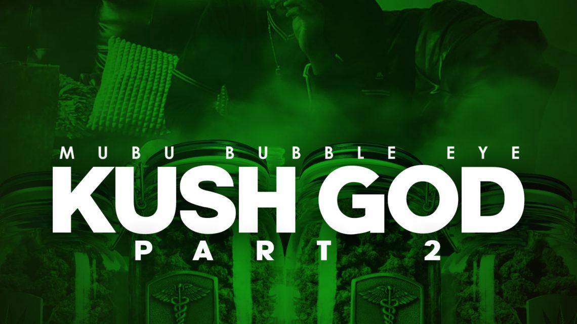 "Mubu Bubble Eye ""Kush God Part 2"" Mixtape | @_bubbleeye"