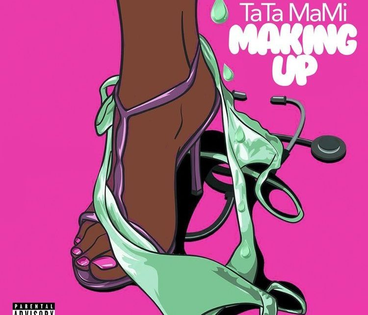 "TaTa Mami ""Making Up"" Single 