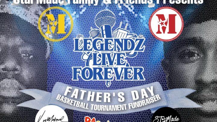 Starmade Family & Friends Present: LEGENDZ LIVE FOREVER – Father's Day Basketball Tournament