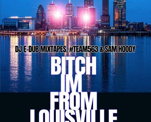 #NewMixtape @DJEDubMixtapes x @SamHoody x @PhillyBlocks – Bitch I'm From Louisville